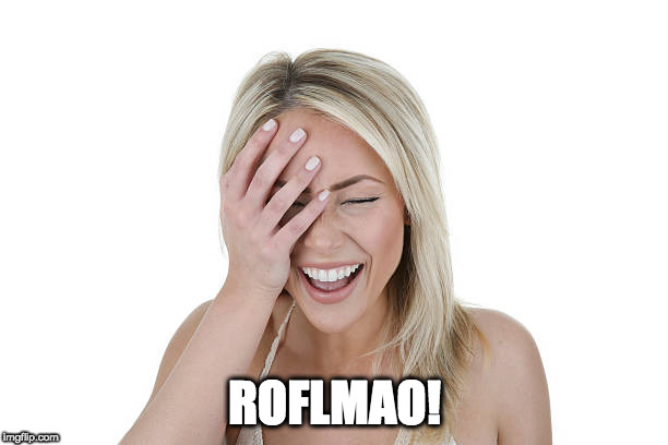 Laughing woman | ROFLMAO! | image tagged in laughing woman | made w/ Imgflip meme maker