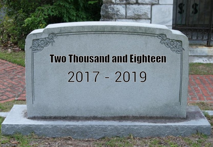 Another one bites the dust | Two Thousand and Eighteen 2017 - 2019 | image tagged in blank tombstone,what year is it,new years eve,midnight,music,time | made w/ Imgflip meme maker