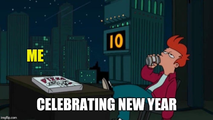 Me | ME CELEBRATING NEW YEAR | image tagged in me | made w/ Imgflip meme maker