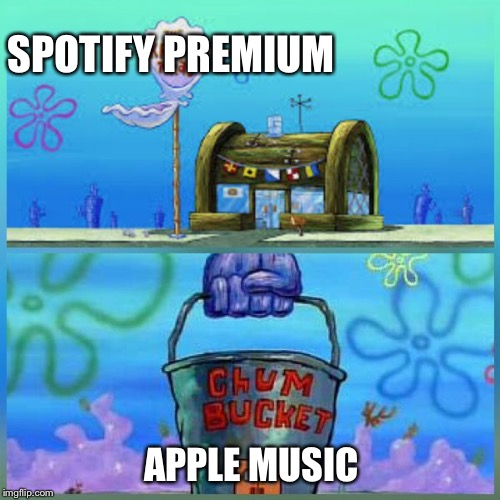 Krusty Krab Vs Chum Bucket Meme | SPOTIFY PREMIUM APPLE MUSIC | image tagged in memes,krusty krab vs chum bucket | made w/ Imgflip meme maker