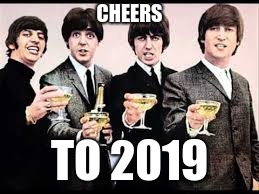 Hope for more great memes to come in 2019! | CHEERS TO 2019 | image tagged in the beatles,memes,happy new year | made w/ Imgflip meme maker