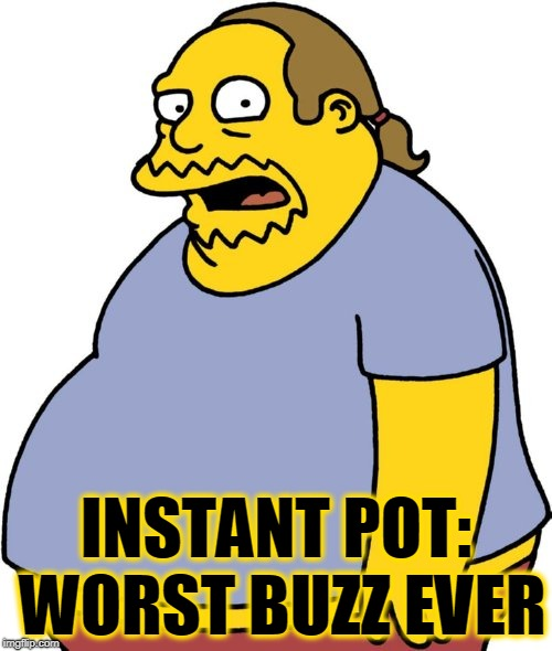 Comic Book Guy Meme | INSTANT POT: WORST BUZZ EVER | image tagged in memes,comic book guy | made w/ Imgflip meme maker