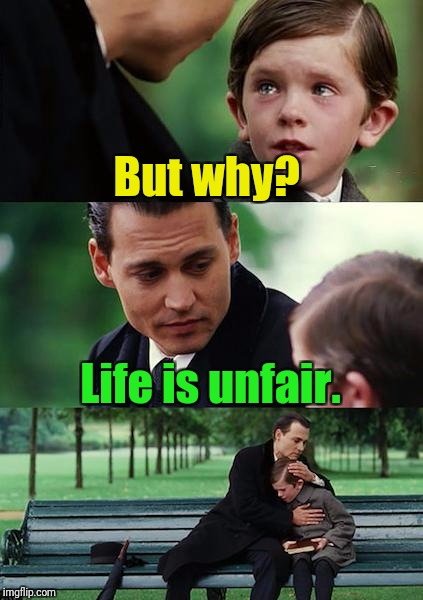 Finding Neverland Meme | But why? Life is unfair. | image tagged in memes,finding neverland | made w/ Imgflip meme maker