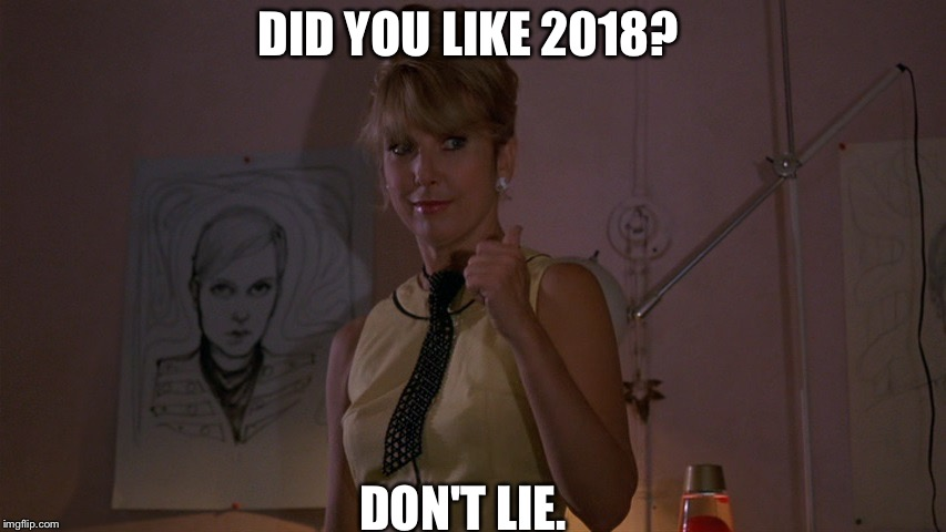 Teri Garr in After Hours; You Like the Monkees? | DID YOU LIKE 2018? DON'T LIE. | image tagged in teri garr in after hours you like the monkees | made w/ Imgflip meme maker