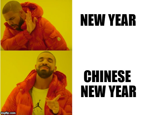 NEW YEAR CHINESE NEW YEAR | image tagged in new year,chinese new year | made w/ Imgflip meme maker