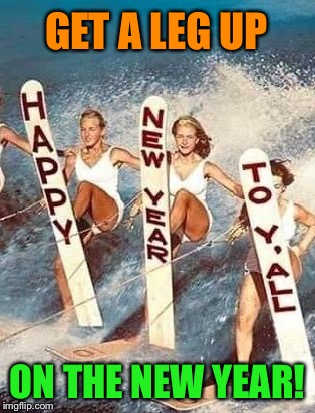 Happy New Year, Imgflip! |  GET A LEG UP; ON THE NEW YEAR! | image tagged in happy new year,imgflip,water,skiing,girls,retro | made w/ Imgflip meme maker