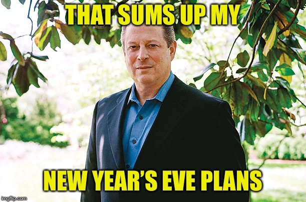 Al Gore Statue | THAT SUMS UP MY NEW YEAR'S EVE PLANS | image tagged in al gore statue | made w/ Imgflip meme maker