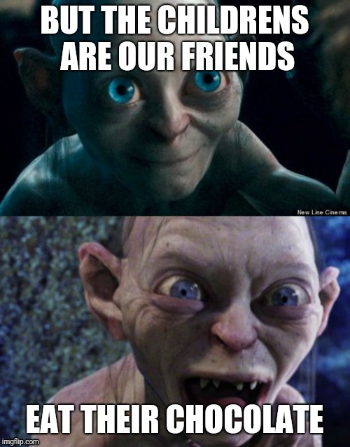 Parents when you gift chocolate to kids... | BUT THE CHILDRENS ARE OUR FRIENDS EAT THEIR CHOCOLATE | image tagged in gollum,gollum lord of the rings,gollum schizophrenia,lord of the rings,parenting,chocolate | made w/ Imgflip meme maker