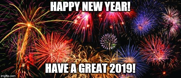 Happy 2019 y'all. | HAPPY NEW YEAR! HAVE A GREAT 2019! | image tagged in colorful fireworks,fireworks,happy new year,new years,2019,holidays | made w/ Imgflip meme maker