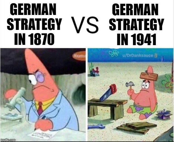 Fallen from Grace | GERMAN STRATEGY IN 1870 GERMAN STRATEGY IN 1941 | image tagged in otto von bismarck,prussia,nazis,germany,strategy,history | made w/ Imgflip meme maker