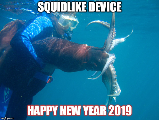 SQUIDLIKE DEVICE; HAPPY NEW YEAR 2019 | image tagged in squid | made w/ Imgflip meme maker