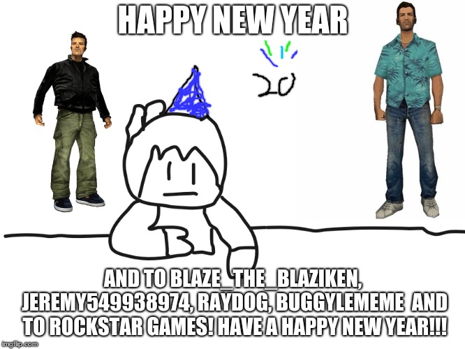 most interesting cartoon | HAPPY NEW YEAR AND TO BLAZE_THE_BLAZIKEN, JEREMY549938974, RAYDOG, BUGGYLEMEME  AND TO ROCKSTAR GAMES! HAVE A HAPPY NEW YEAR!!! | image tagged in most interesting cartoon | made w/ Imgflip meme maker