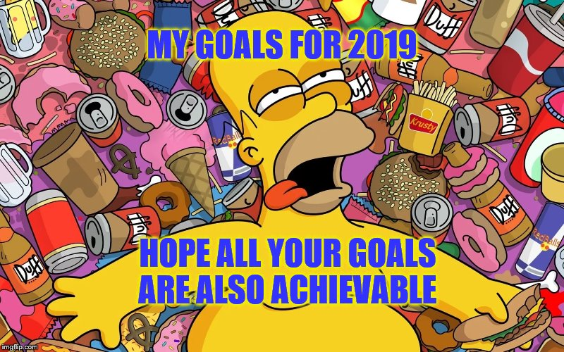 Don't forget that 2019 is the year of the pig |  MY GOALS FOR 2019; HOPE ALL YOUR GOALS ARE ALSO ACHIEVABLE | image tagged in happy new year,2019,year of the pig,homer | made w/ Imgflip meme maker