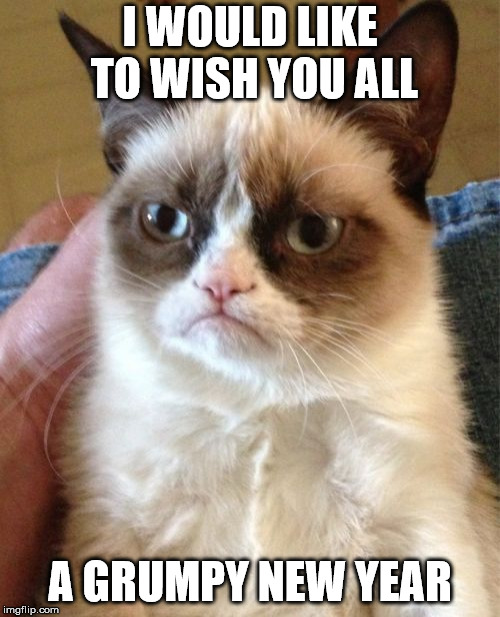 Happy new year with Grumpy Cat! | I WOULD LIKE TO WISH YOU ALL A GRUMPY NEW YEAR | image tagged in memes,grumpy cat,cats,cat,happy new year,new years | made w/ Imgflip meme maker