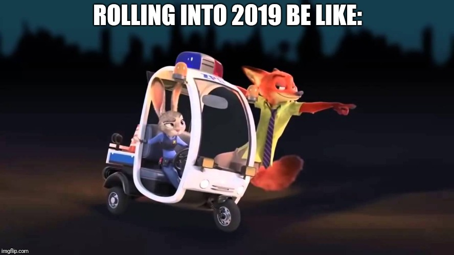 Happy Zoo Year!  | ROLLING INTO 2019 BE LIKE: | image tagged in nick wilde and judy hopps cart,zootopia,judy hopps,nick wilde,happy new year,funny | made w/ Imgflip meme maker