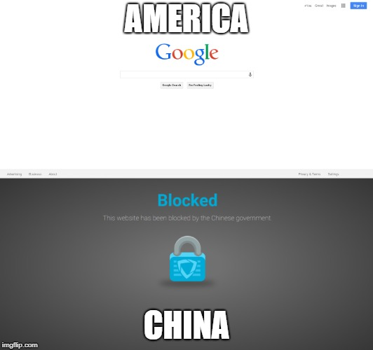 The internet in China | AMERICA CHINA | image tagged in google,america,united states,china,internet | made w/ Imgflip meme maker