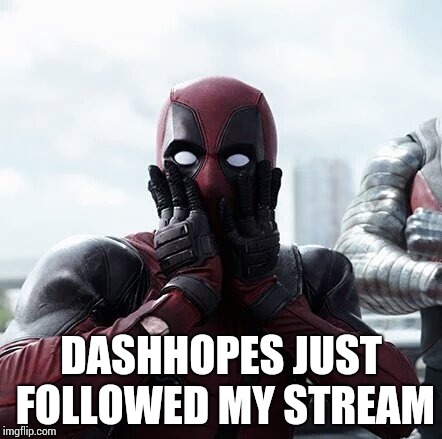 Wait.... what! (Thanks DashHopes, for following my stream.) | DASHHOPES JUST FOLLOWED MY STREAM | image tagged in memes,deadpool surprised,dashhopes,meme stream,this actually happened,blaze_the_blaziken | made w/ Imgflip meme maker