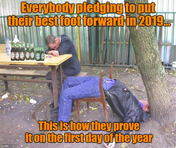 Auspicious Beginning | Everybody pledging to put their best foot forward in 2019... This is how they prove it on the first day of the year | image tagged in drunk russian,new year's day,hangover,memes | made w/ Imgflip meme maker