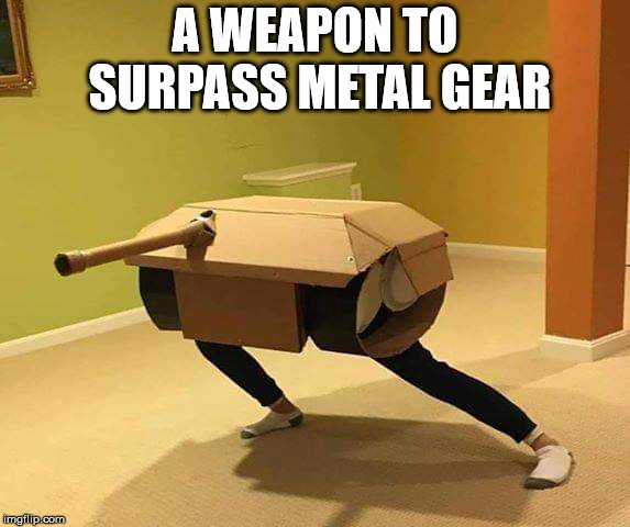 The ultimate weapon | A WEAPON TO SURPASS METAL GEAR | image tagged in fun stuff | made w/ Imgflip meme maker