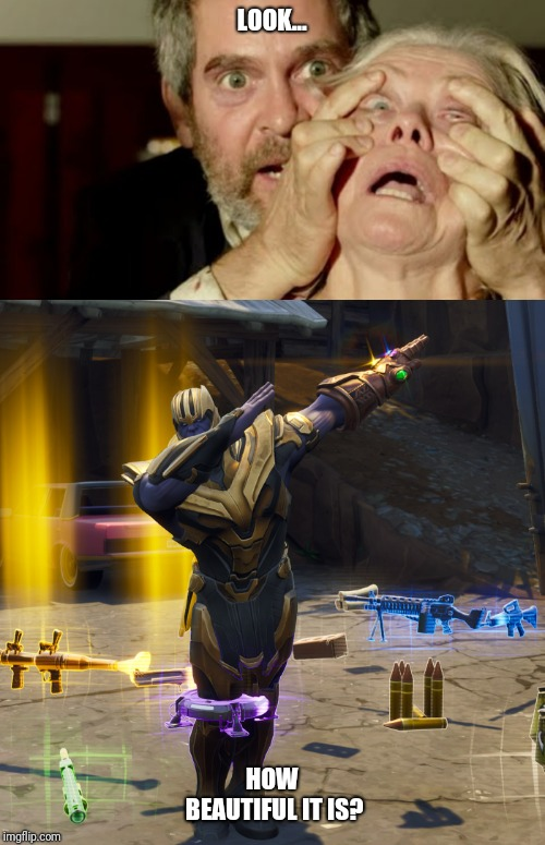 LOOK... HOW BEAUTIFUL IT IS? | image tagged in birdbox,thanos,dab,gary | made w/ Imgflip meme maker