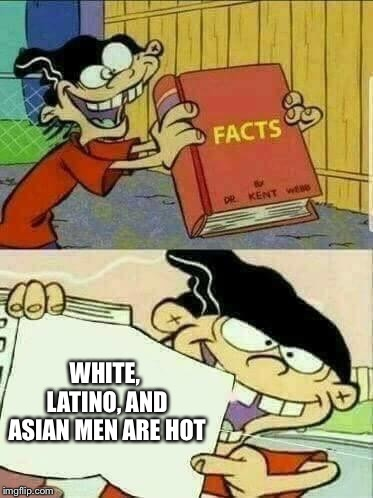 Double d facts book  | WHITE, LATINO, AND ASIAN MEN ARE HOT | image tagged in double d facts book | made w/ Imgflip meme maker