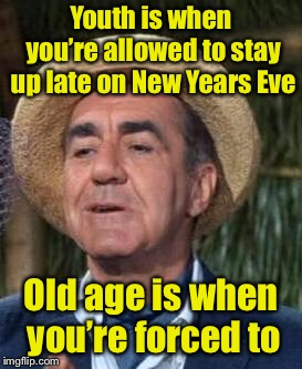 Happy New Year to all, both young and old | Youth is when you're allowed to stay up late on New Years Eve Old age is when you're forced to | image tagged in thurston howell the 3rd,happy new year,new years,old age | made w/ Imgflip meme maker
