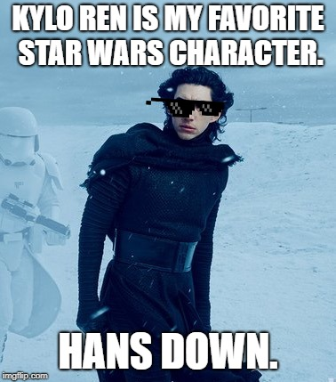 Kylo Ren | KYLO REN IS MY FAVORITE STAR WARS CHARACTER. HANS DOWN. | image tagged in kylo ren | made w/ Imgflip meme maker
