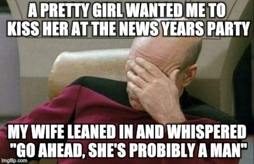 "Party Pooper Spouse | A PRETTY GIRL WANTED ME TO KISS HER AT THE NEWS YEARS PARTY MY WIFE LEANED IN AND WHISPERED ""GO AHEAD, SHE'S PROBABLY A MAN"" 