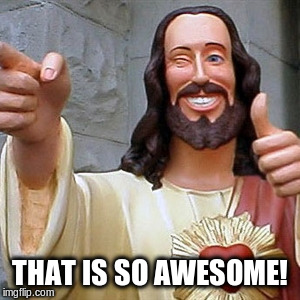 Cool Jesus | THAT IS SO AWESOME! | image tagged in cool jesus | made w/ Imgflip meme maker