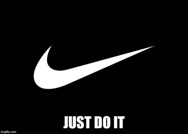 nike | JUST DO IT | image tagged in nike | made w/ Imgflip meme maker