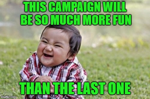 Evil Toddler Meme | THIS CAMPAIGN WILL BE SO MUCH MORE FUN THAN THE LAST ONE | image tagged in memes,evil toddler | made w/ Imgflip meme maker