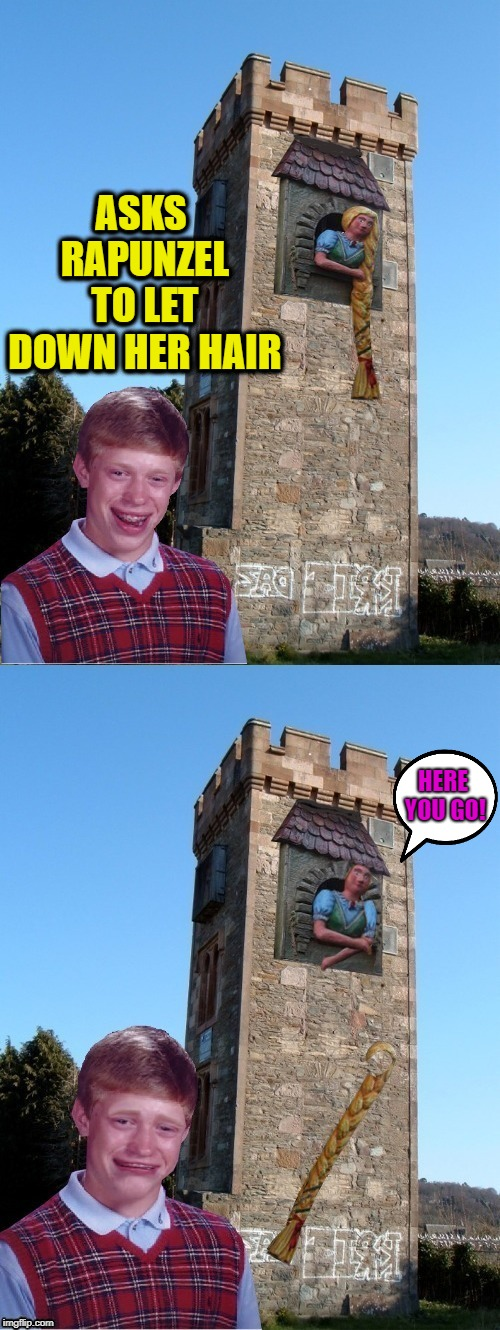 Bad luck again | ASKS RAPUNZEL TO LET DOWN HER HAIR HERE YOU GO! | image tagged in funny memes,brian,fairy tales,fairy tale week,bad luck | made w/ Imgflip meme maker