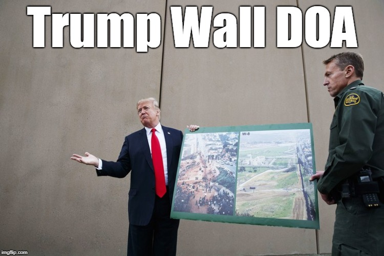 Trump Wall DOA | Trump Wall DOA | image tagged in trump wall,trump,border wall,doa | made w/ Imgflip meme maker