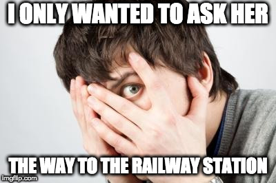 Scared Man | I ONLY WANTED TO ASK HER THE WAY TO THE RAILWAY STATION | image tagged in scared man | made w/ Imgflip meme maker