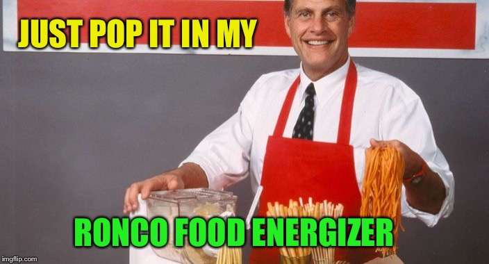 Ron Popeil | JUST POP IT IN MY RONCO FOOD ENERGIZER | image tagged in ron popeil | made w/ Imgflip meme maker