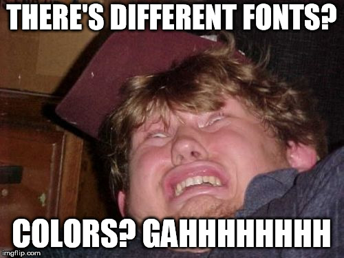 learning how to meme for beginners | THERE'S DIFFERENT FONTS? COLORS? GAHHHHHHHH | image tagged in memes,wtf | made w/ Imgflip meme maker