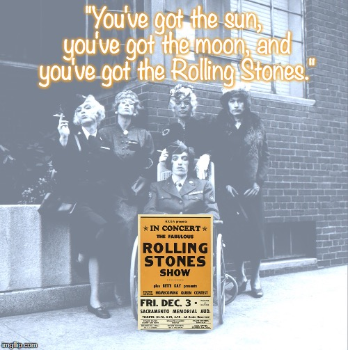 "Rolling Stones | ""You've got the sun, you've got the moon, and you've got the Rolling Stones."" 