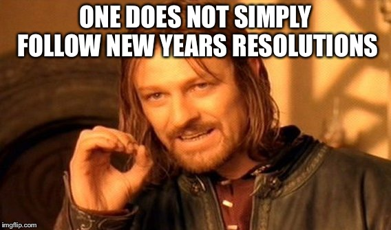 One Does Not Simply Meme | ONE DOES NOT SIMPLY FOLLOW NEW YEARS RESOLUTIONS | image tagged in memes,one does not simply | made w/ Imgflip meme maker