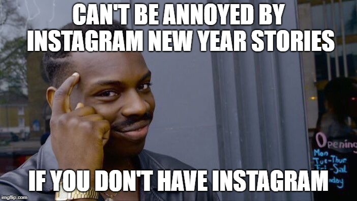 Roll Safe Think About It Meme | CAN'T BE ANNOYED BY INSTAGRAM NEW YEAR STORIES IF YOU DON'T HAVE INSTAGRAM | image tagged in memes,roll safe think about it | made w/ Imgflip meme maker