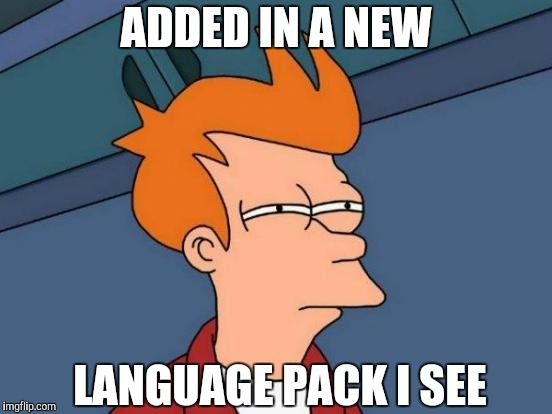 Futurama Fry Meme | ADDED IN A NEW LANGUAGE PACK I SEE | image tagged in memes,futurama fry | made w/ Imgflip meme maker
