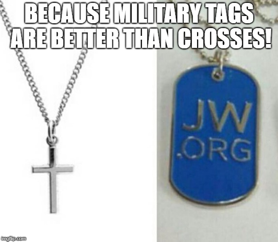 HYPOCRITES ARISE | BECAUSE MILITARY TAGS ARE BETTER THAN CROSSES! | image tagged in jehovah's witness,jehovas witness squirrel,jwbs,hypocrite | made w/ Imgflip meme maker