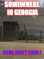 SOMEWHERE IN GEORGIA OSHA DON'T LOOK ! | image tagged in georgia,osha,stupid ideas,forklift,funny,scare | made w/ Imgflip meme maker