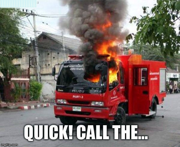 Fire on a fire truck | !!!!!!!!!!!!!!! | image tagged in fire,fireman,truck | made w/ Imgflip meme maker