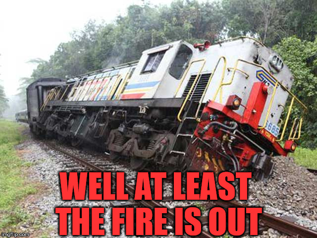 thread derailed | WELL AT LEAST THE FIRE IS OUT | image tagged in thread derailed | made w/ Imgflip meme maker