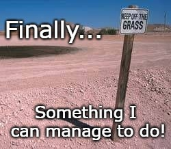 Finally... Something I can manage to do! | image tagged in funny sign,humor,possible,useless sign | made w/ Imgflip meme maker