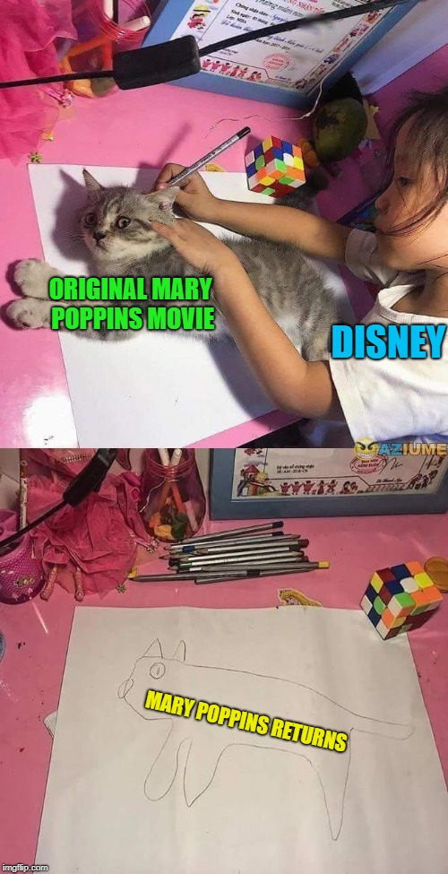 I had high hopes and was disappointed | ORIGINAL MARY POPPINS MOVIE MARY POPPINS RETURNS DISNEY | image tagged in girl tracing cat,memes,disney,mary poppins,poor imitation,funny | made w/ Imgflip meme maker