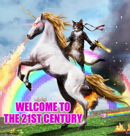 Welcome To The Internets Meme | WELCOME TO THE 21ST CENTURY | image tagged in memes,welcome to the internets | made w/ Imgflip meme maker