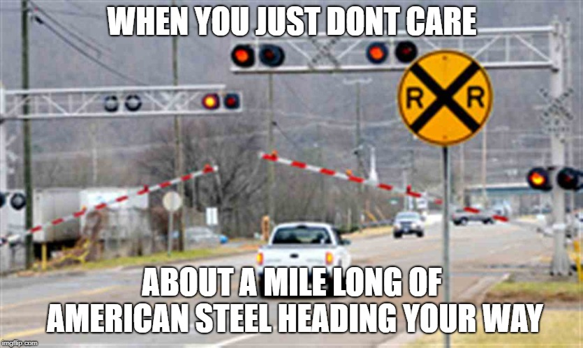 WHEN YOU JUST DONT CARE ABOUT A MILE LONG OF AMERICAN STEEL HEADING YOUR WAY | image tagged in billy bob and the train | made w/ Imgflip meme maker