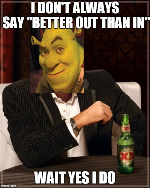 "The Most Interesting Ogre in the World | I DON'T ALWAYS SAY ""BETTER OUT THAN IN"" WAIT YES I DO 