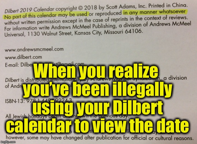 No part of this calendar may be used ... in any manner whatsoever ... | When you realize you've been illegally using your Dilbert calendar to view the date | image tagged in memes,dilbert,copyright | made w/ Imgflip meme maker